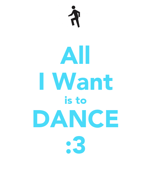 All I Want is to DANCE :3