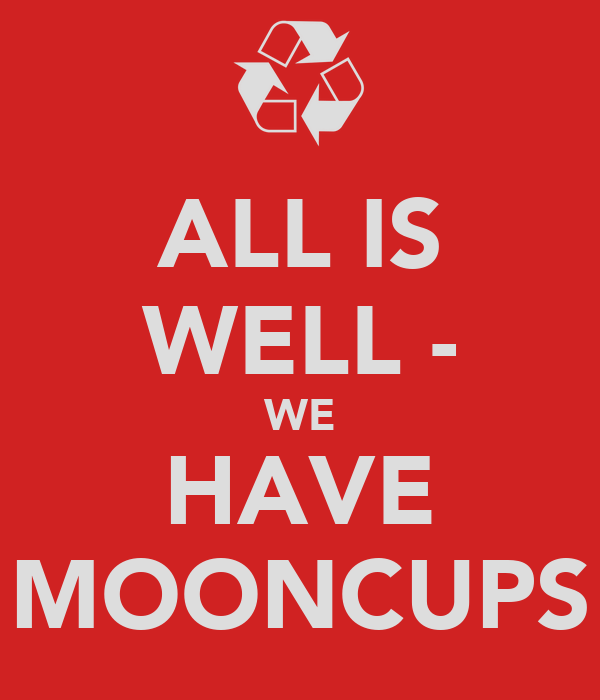 ALL IS WELL - WE HAVE MOONCUPS