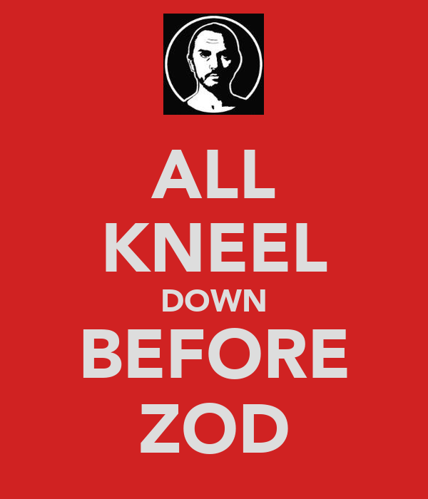 ALL KNEEL DOWN BEFORE ZOD