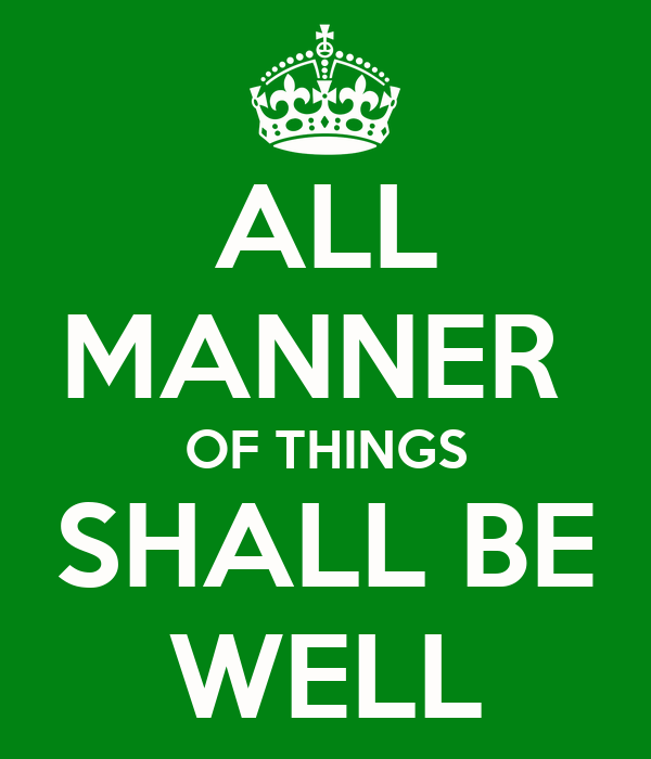 ALL MANNER  OF THINGS SHALL BE WELL