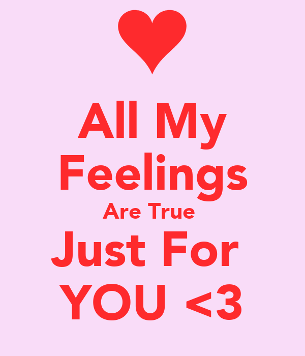 All My Feelings Are True  Just For  YOU <3