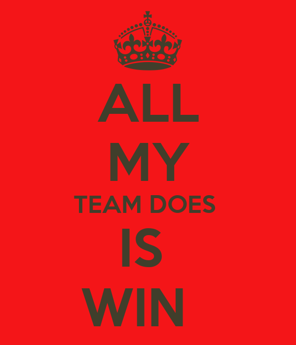 ALL  MY  TEAM DOES  IS  WIN