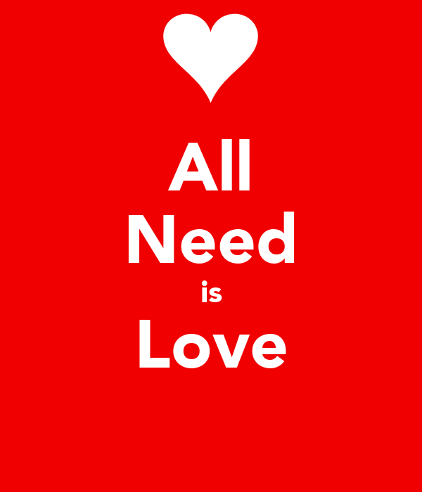 All Need is Love