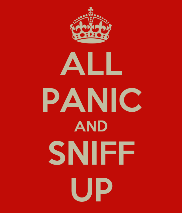 ALL PANIC AND SNIFF UP
