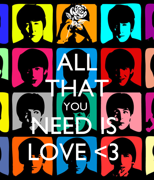 ALL THAT YOU  NEED IS  LOVE <3