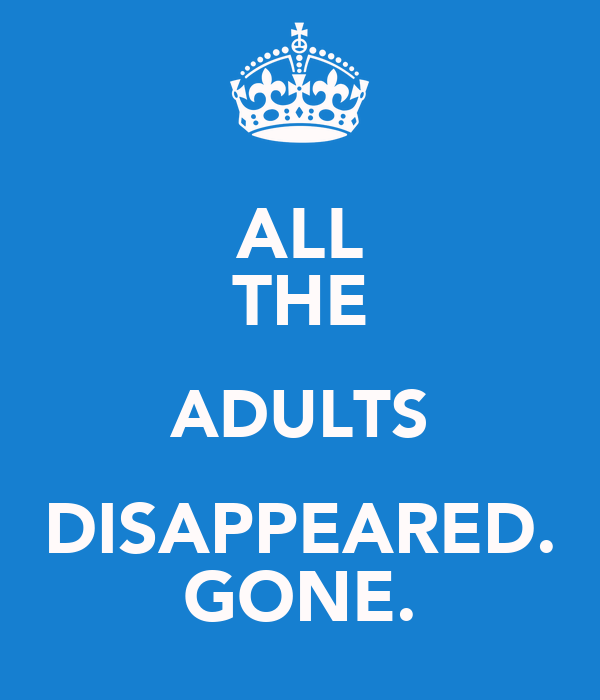 ALL THE ADULTS DISAPPEARED. GONE.