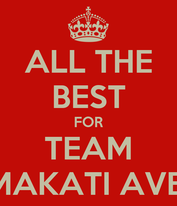 ALL THE BEST FOR TEAM MAKATI AVE.