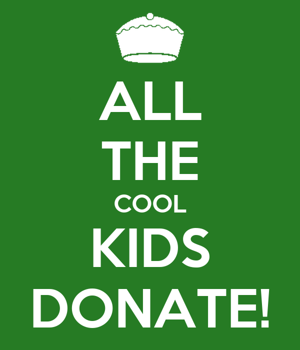 ALL THE COOL KIDS DONATE!
