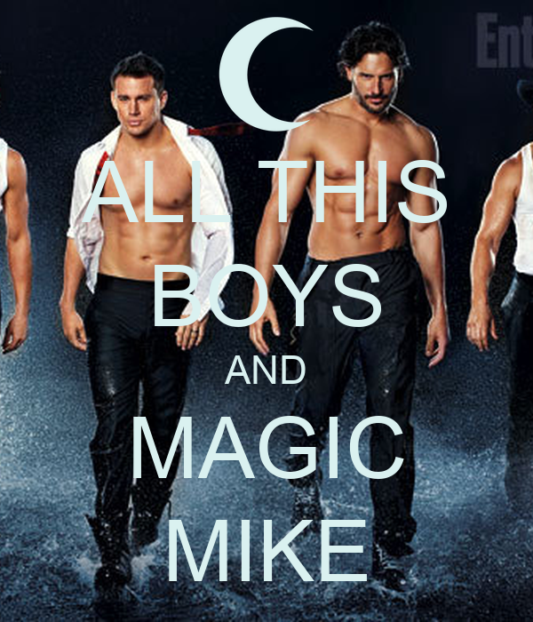 ALL THIS BOYS AND MAGIC MIKE