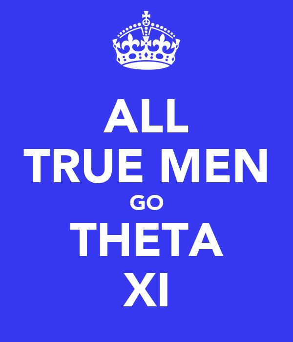ALL TRUE MEN GO THETA XI
