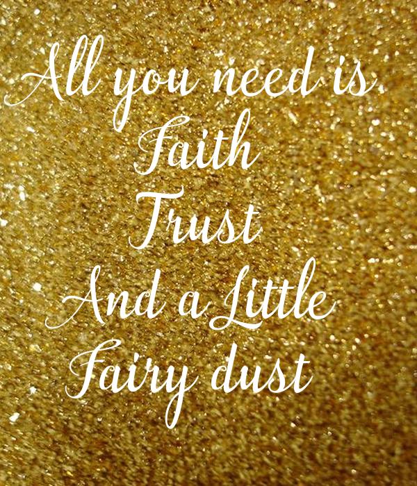 All you need is Faith Trust And a Little Fairy dust