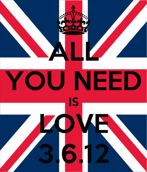 ALL YOU NEED IS LOVE 3.6.12