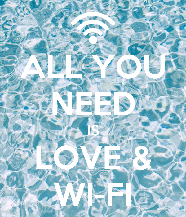 ALL YOU NEED IS LOVE & WI-FI