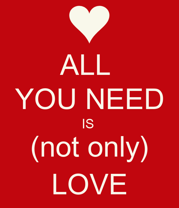 ALL  YOU NEED IS  (not only) LOVE
