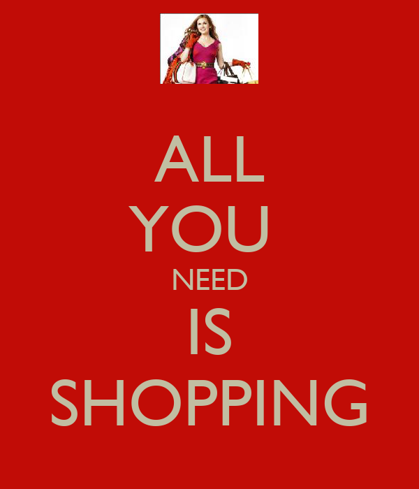 ALL YOU  NEED IS SHOPPING