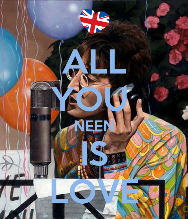 ALL YOU  NEEN IS LOVE