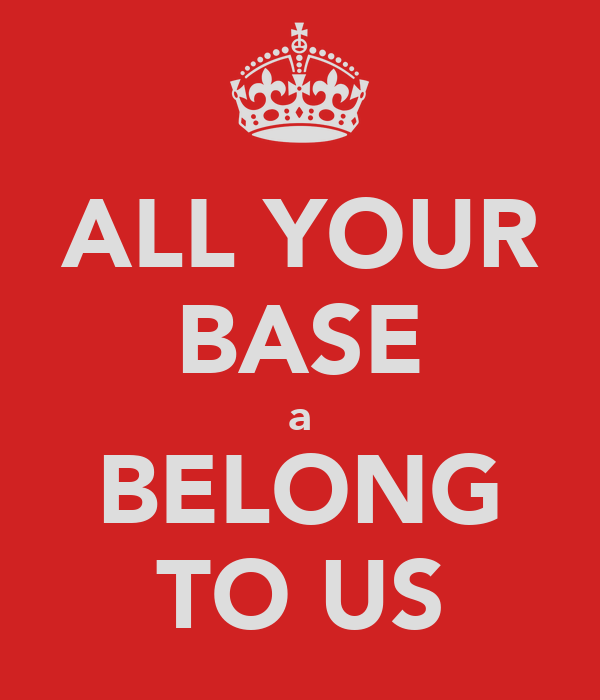 ALL YOUR BASE a BELONG TO US