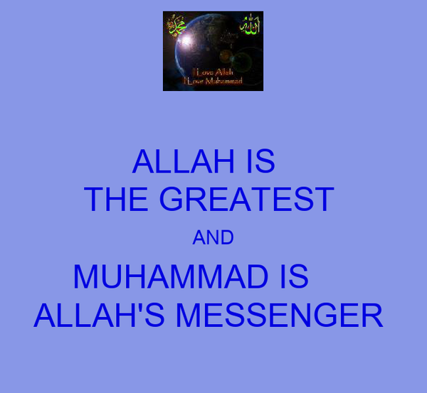 ALLAH IS   THE GREATEST  AND MUHAMMAD IS      ALLAH'S MESSENGER
