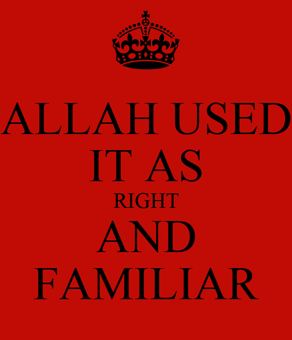 ALLAH USED  IT AS RIGHT AND FAMILIAR