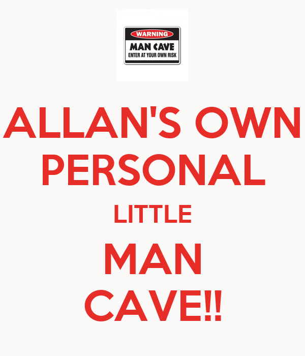 ALLAN'S OWN PERSONAL LITTLE MAN CAVE!!