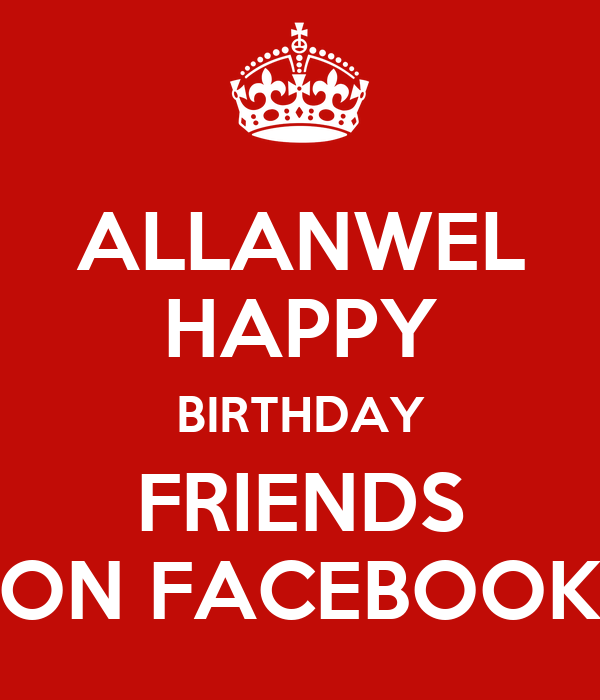 ALLANWEL HAPPY BIRTHDAY FRIENDS ON FACEBOOK
