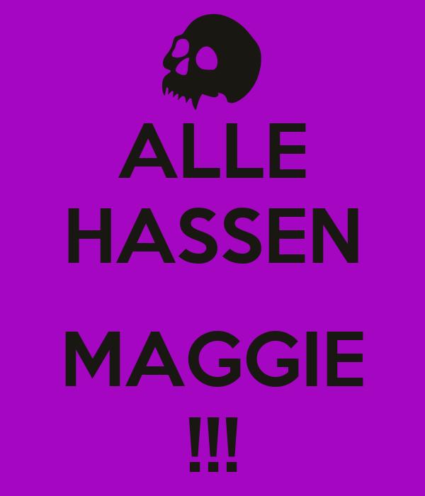 ALLE HASSEN  MAGGIE !!!