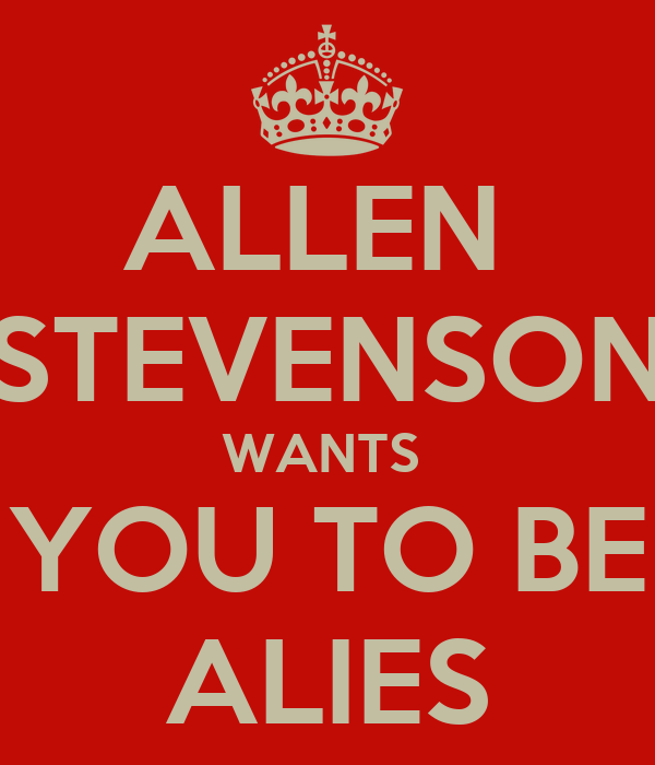 ALLEN  STEVENSON WANTS  YOU TO BE ALIES