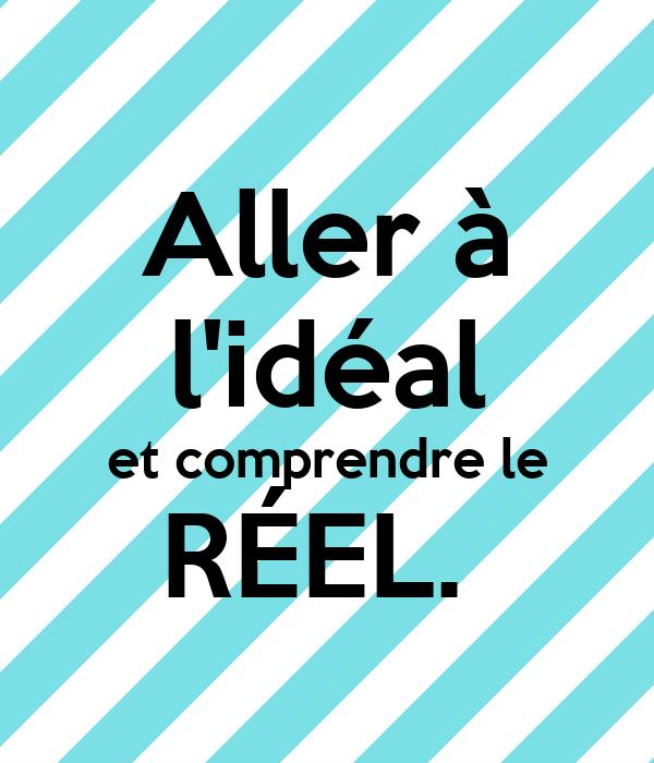 Aller à l'idéal et comprendre le RÉEL.