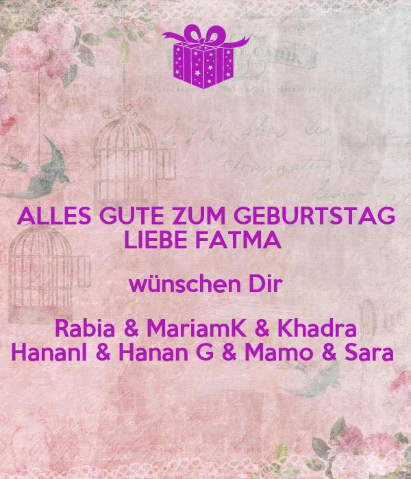 ALLES GUTE ZUM GEBURTSTAG LIEBE FATMA  wünschen Dir Rabia & MariamK & Khadra HananI & Hanan G & Mamo & Sara