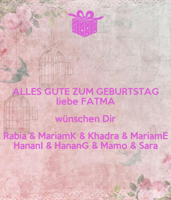 ALLES GUTE ZUM GEBURTSTAG liebe FATMA wünschen Dir Rabia & MariamK & Khadra & MariamE HananI & HananG & Mamo & Sara