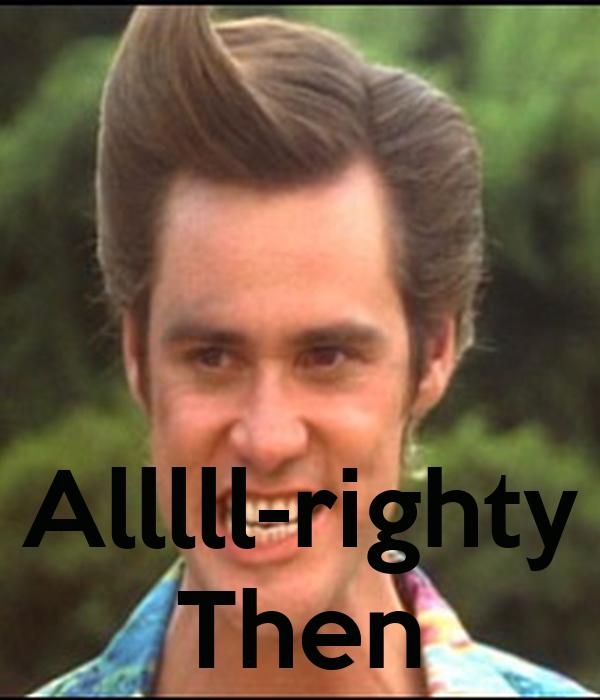 Alllll-righty Then