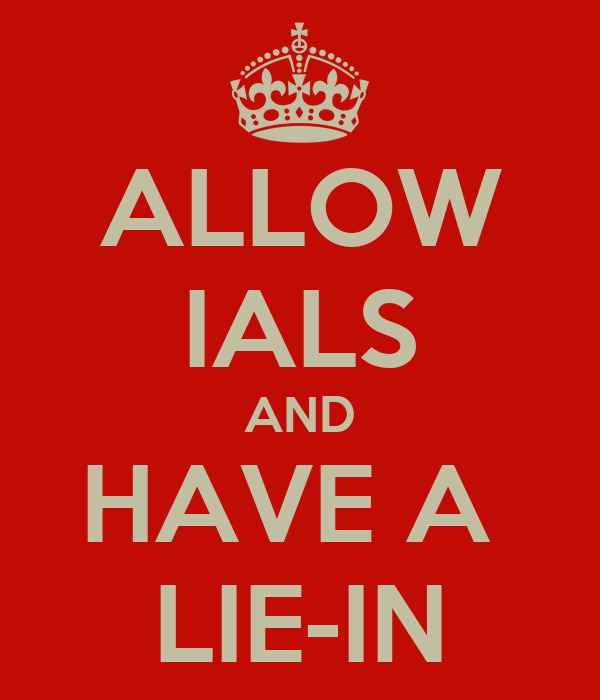 ALLOW IALS AND HAVE A  LIE-IN