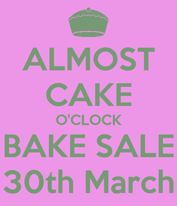 ALMOST CAKE O'CLOCK BAKE SALE 30th March