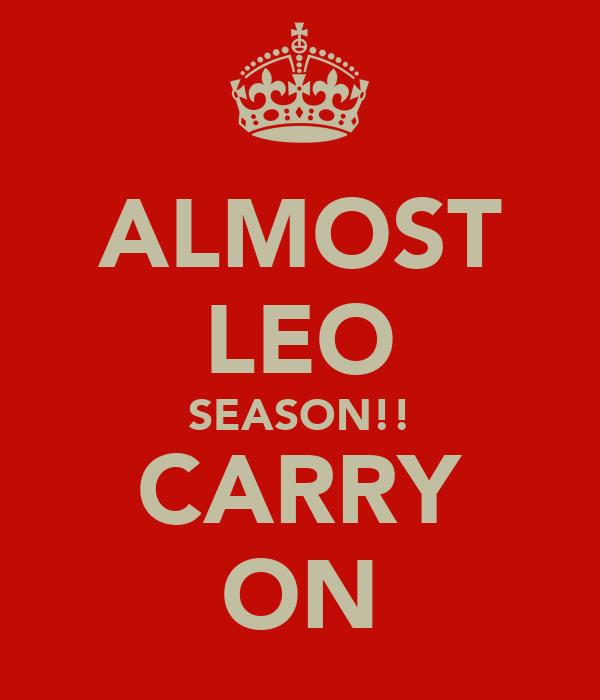 ALMOST LEO SEASON!! CARRY ON