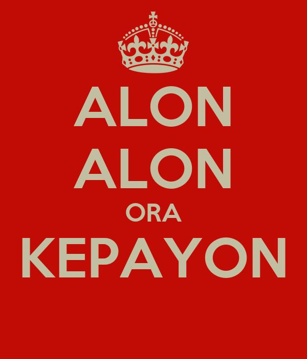 ALON ALON ORA KEPAYON