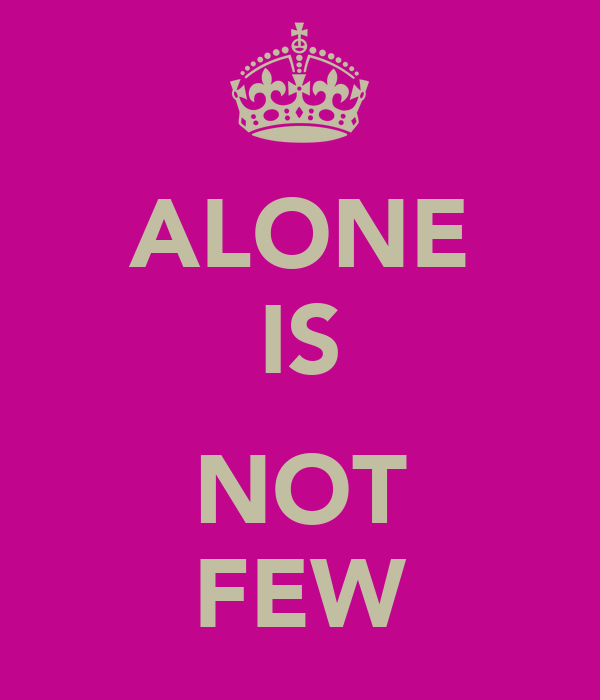 ALONE IS  NOT FEW