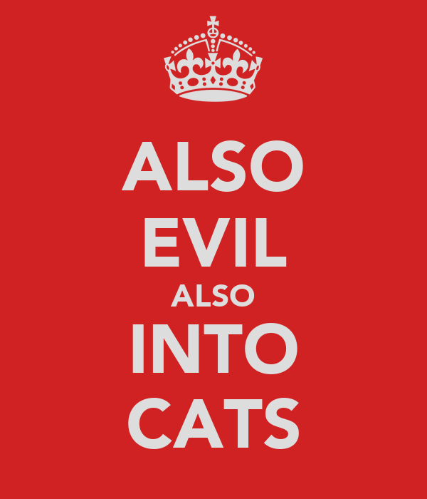 also evil also into cats poster keep calm o matic. Black Bedroom Furniture Sets. Home Design Ideas