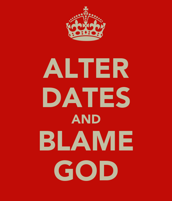 ALTER DATES AND BLAME GOD