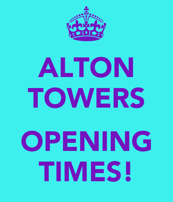 ALTON TOWERS  OPENING TIMES!