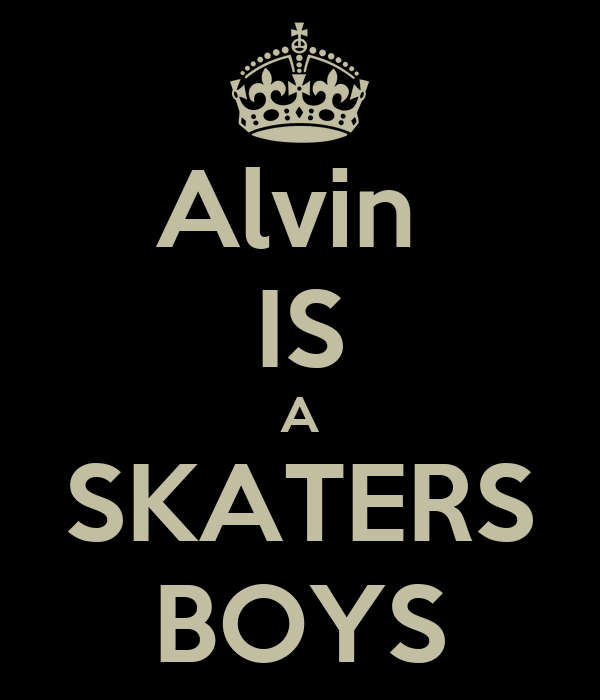 Alvin  IS A SKATERS BOYS