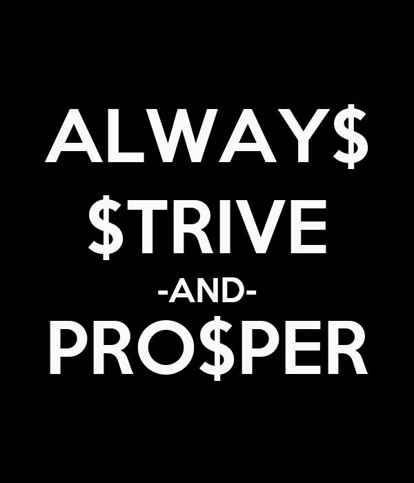 ALWAY$ $TRIVE -AND- PRO$PER