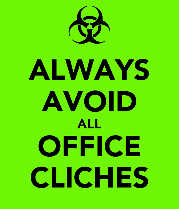 ALWAYS AVOID ALL OFFICE CLICHES