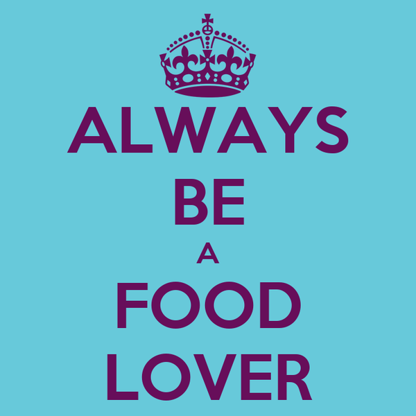 ALWAYS BE A FOOD LOVER