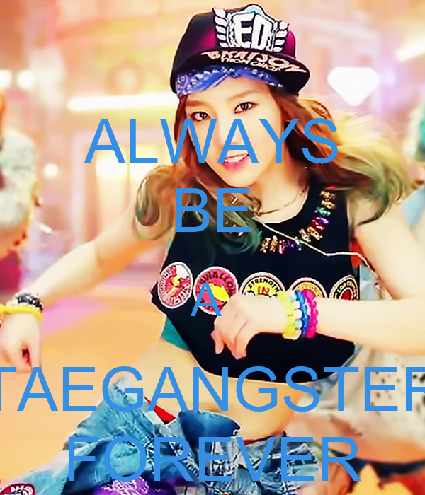 ALWAYS BE A  TAEGANGSTER FOREVER
