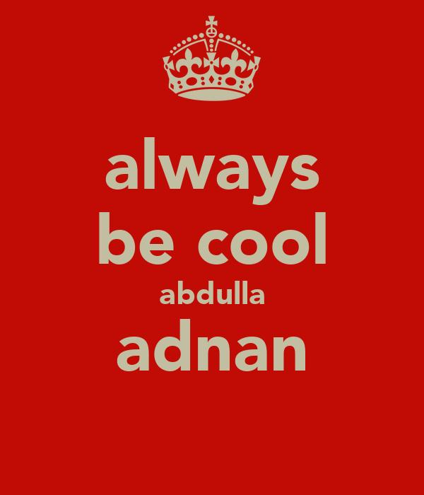 always be cool abdulla adnan
