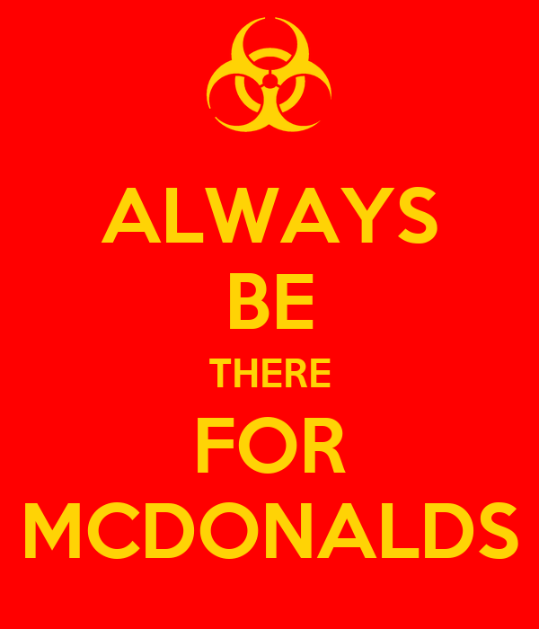 ALWAYS BE THERE FOR MCDONALDS