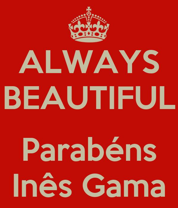 ALWAYS BEAUTIFUL  Parabéns Inês Gama