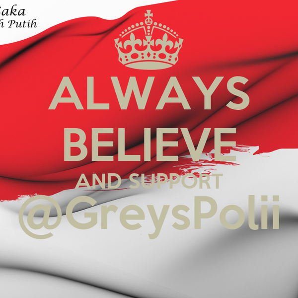 ALWAYS BELIEVE AND SUPPORT @GreysPolii