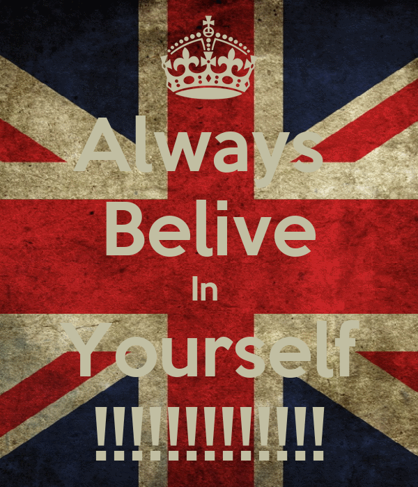 Always  Belive In  Yourself !!!!!!!!!!!!!