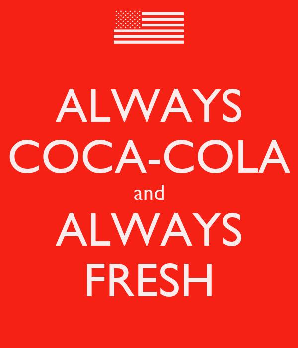 ALWAYS COCA-COLA and ALWAYS FRESH